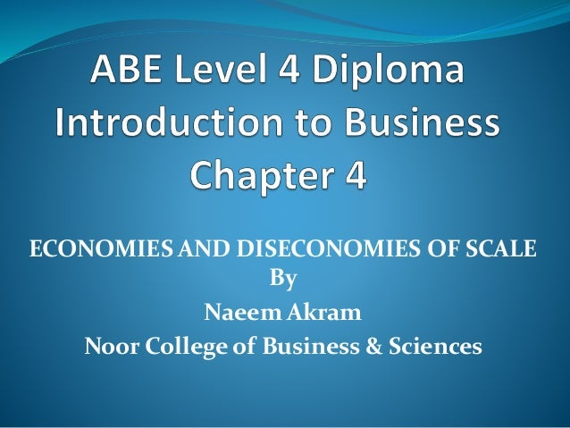 ECONOMIES AND DISECONOMIES OF SCALE By Naeem Akram Noor College of Business & Sciences