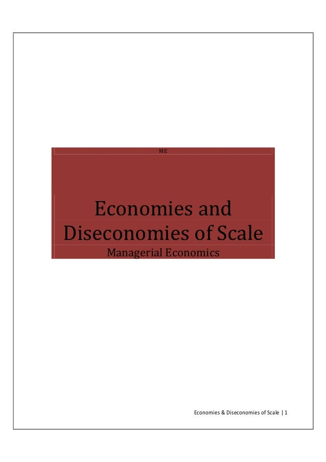 the economies and diseconomies of scale Economies and diseconomies of scale the concept of economies of scale is well known: as product volumes increase, the average cost per unit decreases this concept can be related to a best operating level for a given plant size as shown in exhibit 76, economies of scale' (as well as diseconomies of scale) are found not just between the cost.