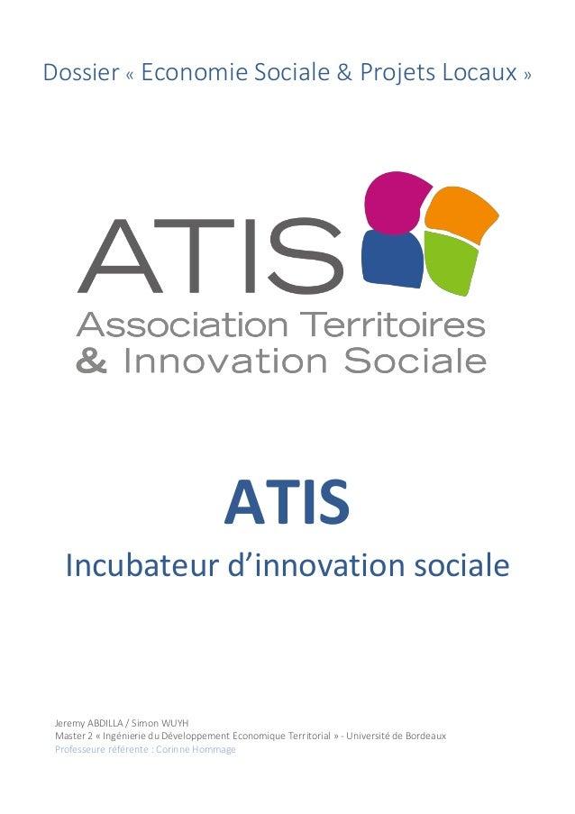 Dossier « Economie Sociale & Projets Locaux » ATIS Incubateur d'innovation sociale Jeremy ABDILLA / Simon WUYH Master 2 « ...