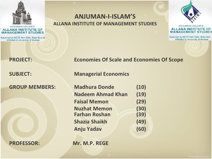 PROJECT:  Economies Of Scale and Economies Of Scope SUBJECT:   Managerial Economics GROUP MEMBERS:   Madhura Donde (10)   ...