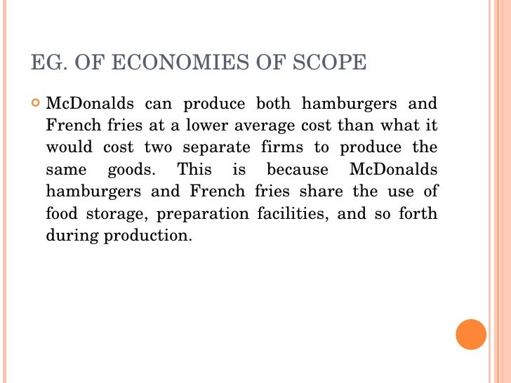 mcdonalds economies of scope Economies of scope is a term that refers to the reduction of per-unit  sports  goods or mcdonald's expanding the range of their products to.