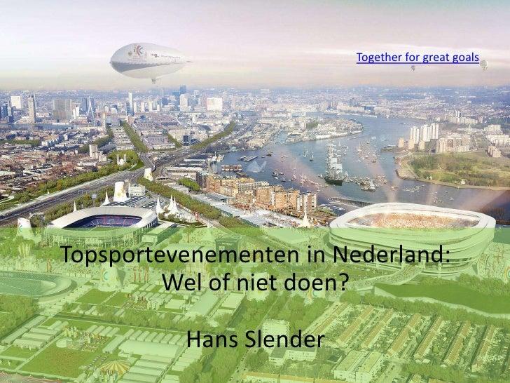 Together for great goals<br />Topsportevenementen in Nederland:Wel of nietdoen?<br />Hans Slender<br />1<br />