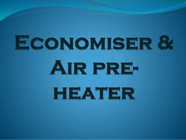 "What is economiser? ""A Device , which increases the temprature of feed water using waste heat of flue gases leaving the bo..."