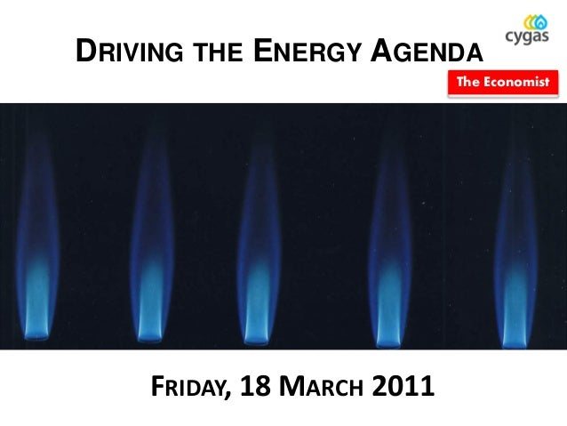 DRIVING THE ENERGY AGENDA                            The Economist    FRIDAY, 18 MARCH 2011