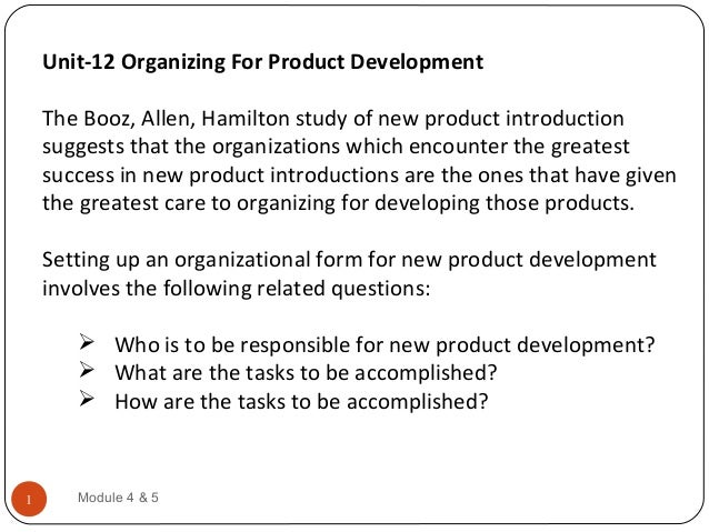 Unit-12 Organizing For Product DevelopmentThe Booz, Allen, Hamilton study of new product introductionsuggests that the org...