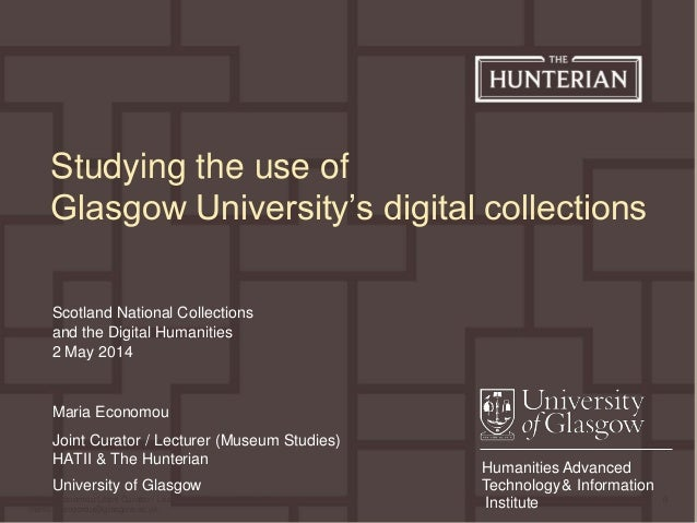 Maria Economou (Joint Curator / Lecturer in Museum Studies), maria.economou@glasgow.ac.uk 0 Humanities Advanced Technology...