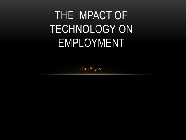 Ulfan Aliyev THE IMPACT OF TECHNOLOGY ON EMPLOYMENT