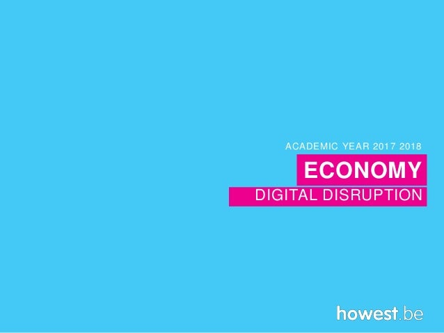 DIGITAL DISRUPTION ACADEMIC YEAR 2017 2018 ECONOMY