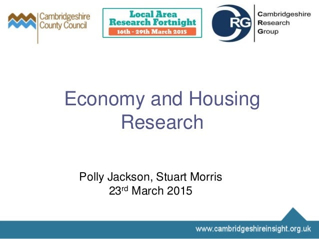 Economy and Housing Research Polly Jackson, Stuart Morris 23rd March 2015