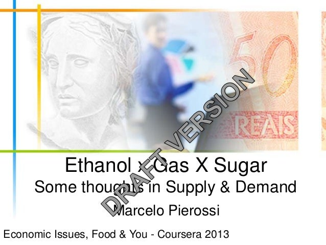 Ethanol x Gas X SugarSome thoughts in Supply & DemandMarcelo PierossiEconomic Issues, Food & You - Coursera 2013