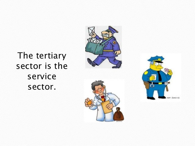 The tertiary sector is the service sector.
