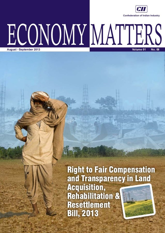ECONOMYMATTERS Right to Fair Compensation and Transparency in Land Acquisition, Rehabilitation & Resettlement Bill, 2013 V...