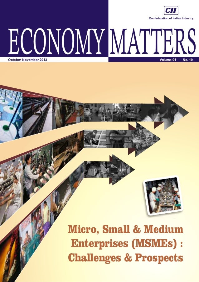ECONOMY MATTERS October-November 2013  Volume 01  No. 10  Micro, Small & Medium Enterprises (MSMEs) : Challenges & Prospec...