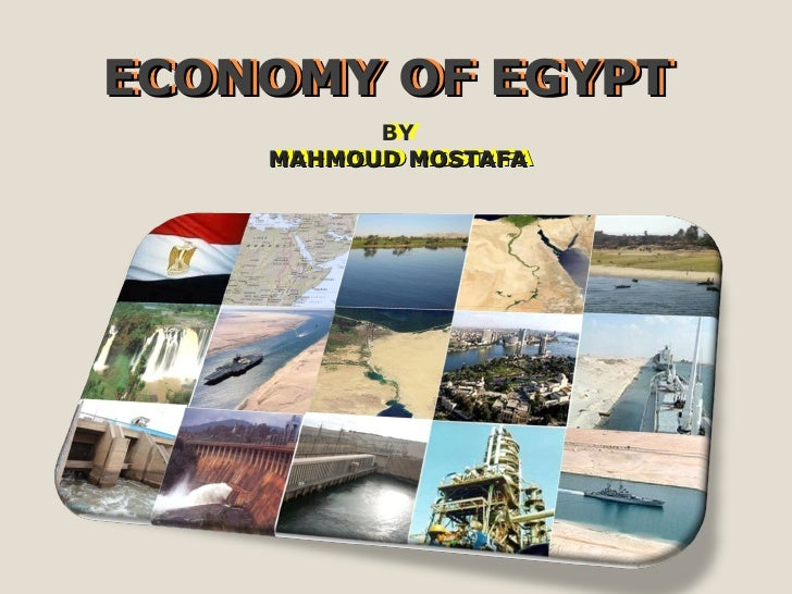 ECONOMY OF EGYPT BY MAHMOUD MOSTAFA ECONOMY OF EGYPT BY MAHMOUD MOSTAFA
