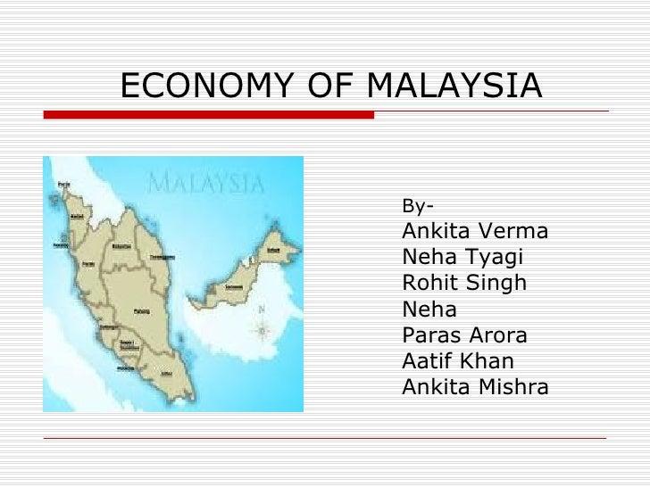 ECONOMY OF MALAYSIA <ul><li>By- </li></ul><ul><li>Ankita Verma </li></ul><ul><li>Neha Tyagi </li></ul><ul><li>Rohit Singh ...