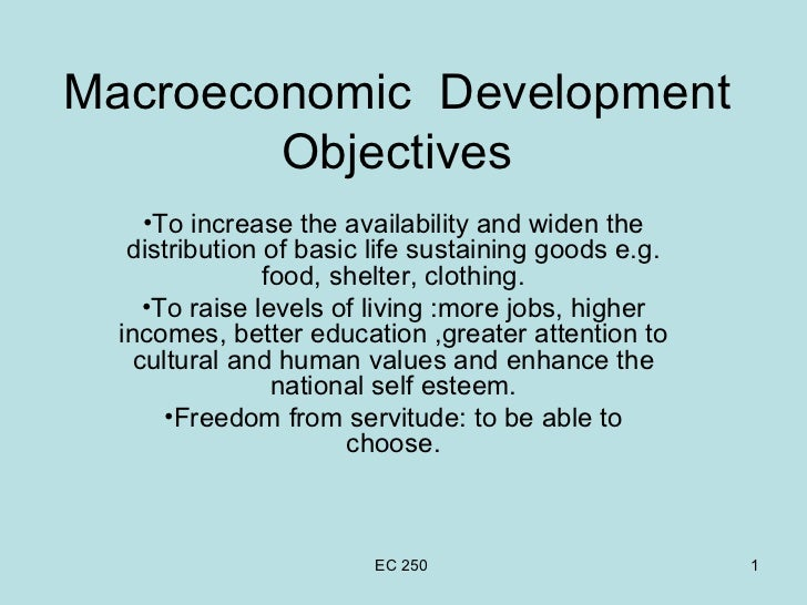 Macroeconomic  Development Objectives <ul><li>To increase the availability and widen the distribution of basic life sustai...