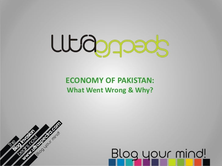 ECONOMY OF PAKISTAN:What Went Wrong & Why?