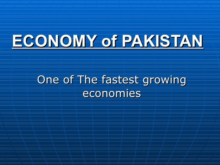 ECONOMY of PAKISTAN   One of The fastest growing economies