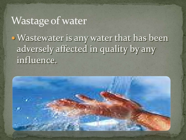 wastage of water World water day 2017: why waste water extracted from world water day 2017  poster world water day, on 22 march every year, is about taking action to.