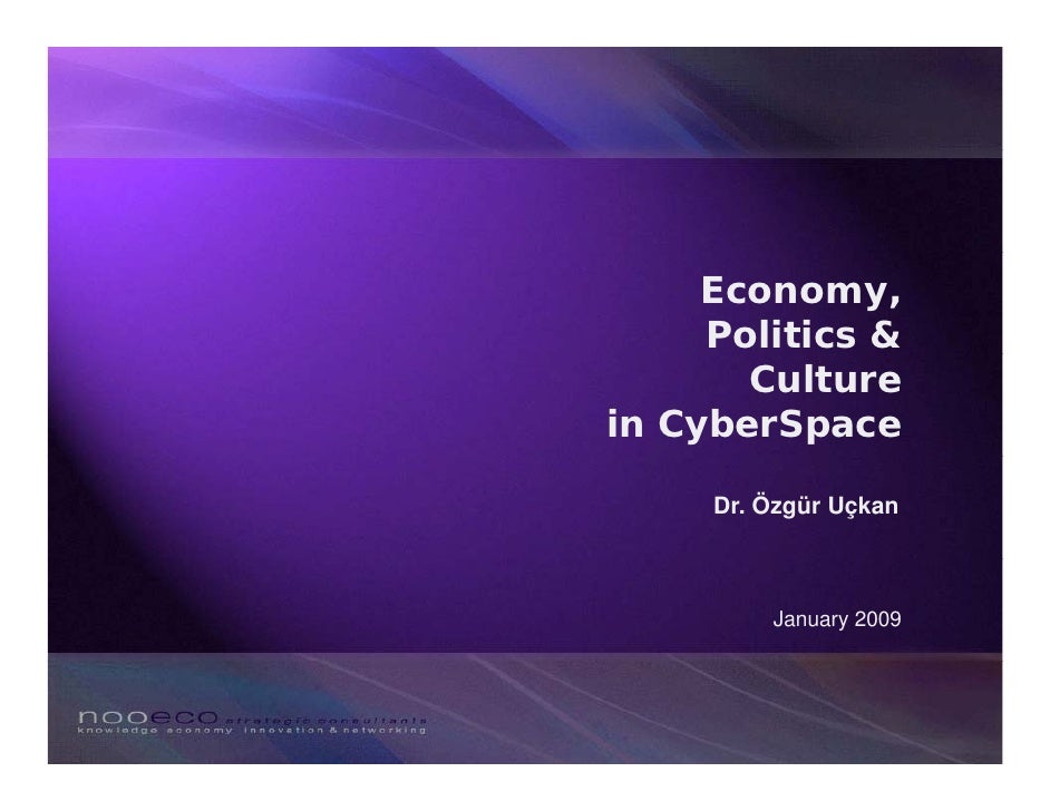 Economy,      Politics &        Culture in CyberSpace       Dr. Özgür Uçkan             January 2009