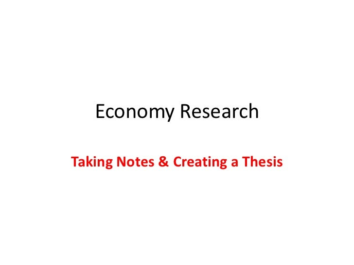 Economy Research<br />Taking Notes & Creating a Thesis<br />