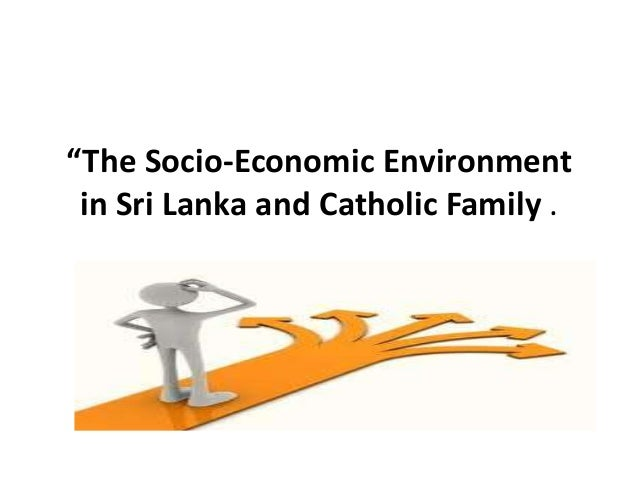 """The Socio-Economic Environment in Sri Lanka and Catholic Family . Presentation and discussion led by Maxwell Ranasinghe"