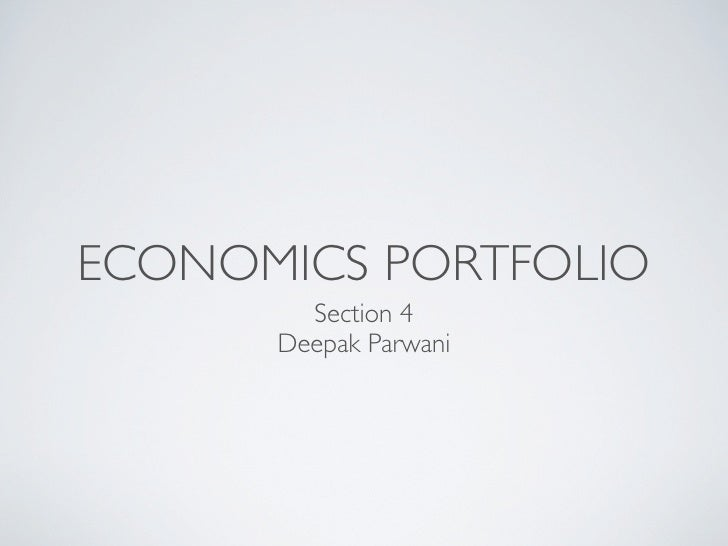 ECONOMICS PORTFOLIO        Section 4      Deepak Parwani