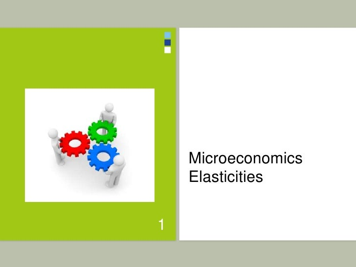 MicroeconomicsElasticities<br />1<br />