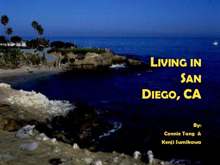 Living inSan Diego, CA<br />By:<br />Connie Tang  &<br />Kenji Sumikawa<br />