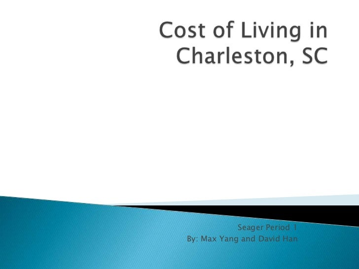 Cost of Living in Charleston, SC<br />Seager Period 1<br />By: Max Yang and David Han<br />