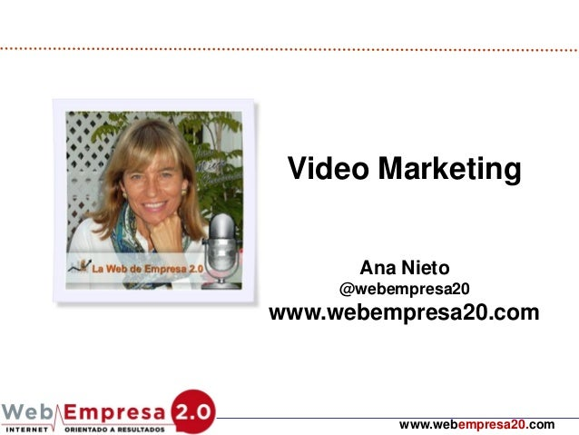 Video MarketingAna Nieto@webempresa20www.webempresa20.comwww.webempresa20.com