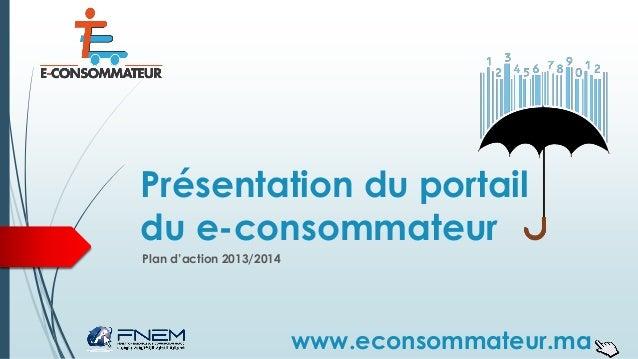 Présentation du portail du e-consommateur Plan d'action 2013/2014 www.econsommateur.ma