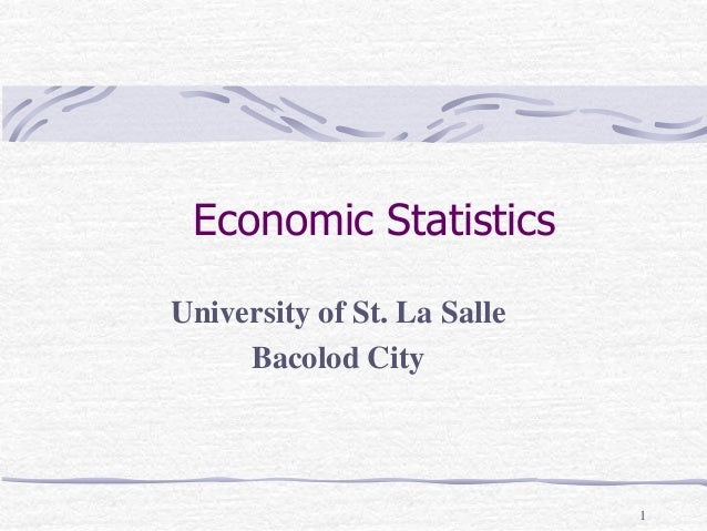 1 Economic Statistics University of St. La Salle Bacolod City