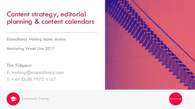 1 Tim Fidgeon E: training@econsultancy.com T: +44 (0)20 7970 4167 Content strategy, editorial planning & content calendars...