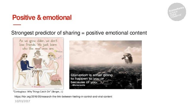 """Positive & emotional Strongest predictor of sharing = positive emotional content 10/03/2017 """"Contagious: Why Things Catch ..."""