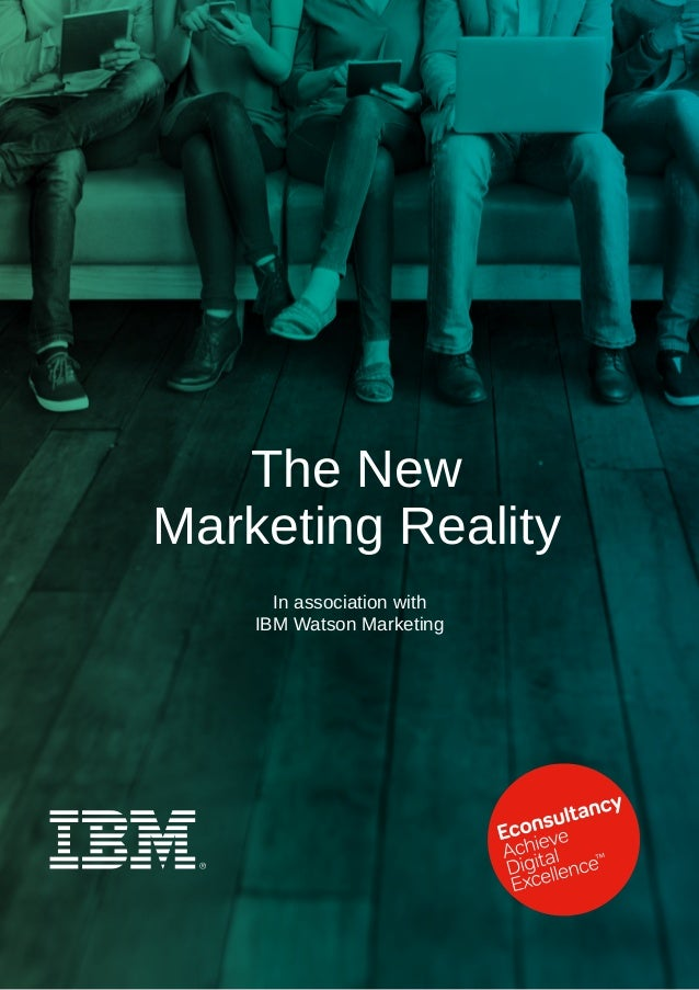 In association with IBM Watson Marketing The New Marketing Reality