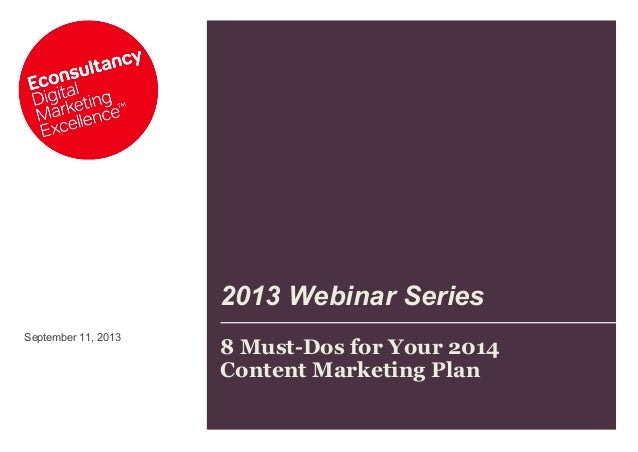September 11, 2013 2013 Webinar Series 8 Must-Dos for Your 2014 Content Marketing Plan