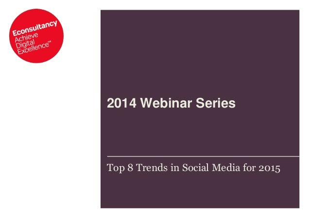 2014 Webinar Series  Top 8 Trends in Social Media for 2015