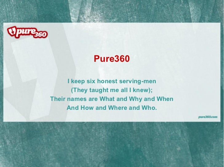 Pure360        Ikeepsixhonestservingmen         (TheytaughtmeallIknew); TheirnamesareWhatandWhyandWhen...