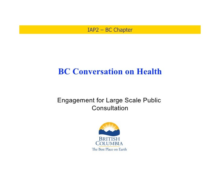 IAP2 – BC Chapter     BC Conversation on Health   Engagement for Large Scale Public          Consultation