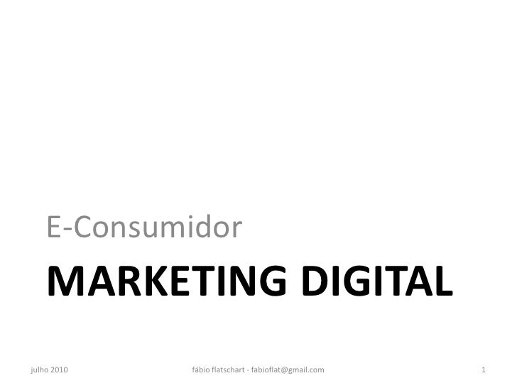 E-Consumidor     MARKETING DIGITAL julho 2010   fábio flatschart - fabioflat@gmail.com   1
