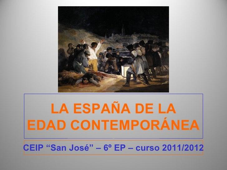 """LA ESPAÑA DE LAEDAD CONTEMPORÁNEACEIP """"San José"""" – 6º EP – curso 2011/2012"""