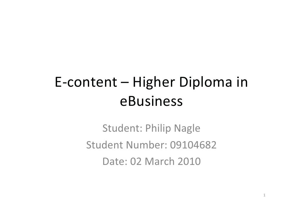 E content – Higher Diploma in           eBusiness        Student: Philip Nagle     Student Number: 09104682        Date: 0...