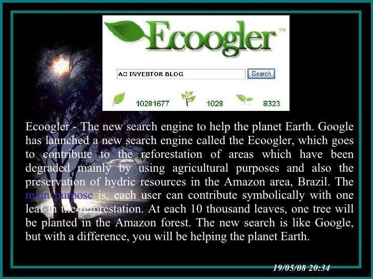 03/06/09   04:01 Ecoogler - The new search engine to help the planet Earth. Google has launched a new search engine called...