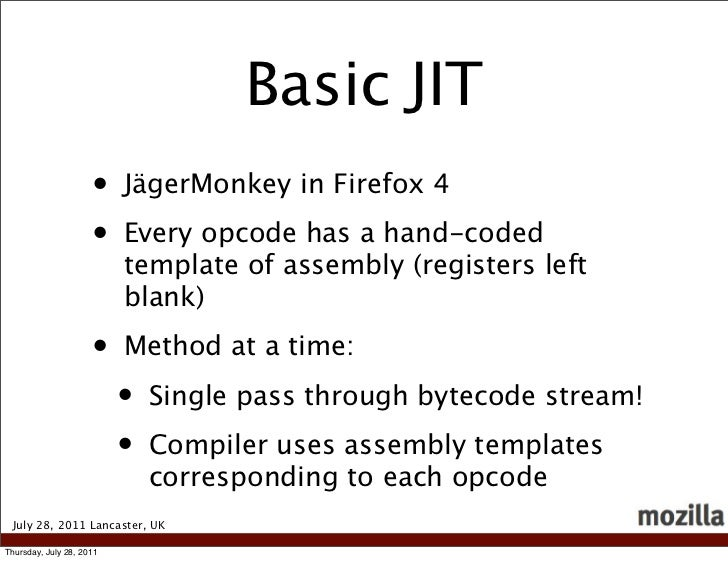 Basic JIT                     •    JägerMonkey in Firefox 4                     •    Every opcode has a hand-coded        ...