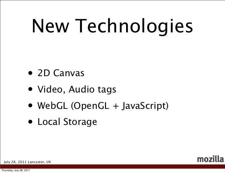 New Technologies                    • 2D Canvas                    • Video, Audio tags                    • WebGL (OpenGL ...