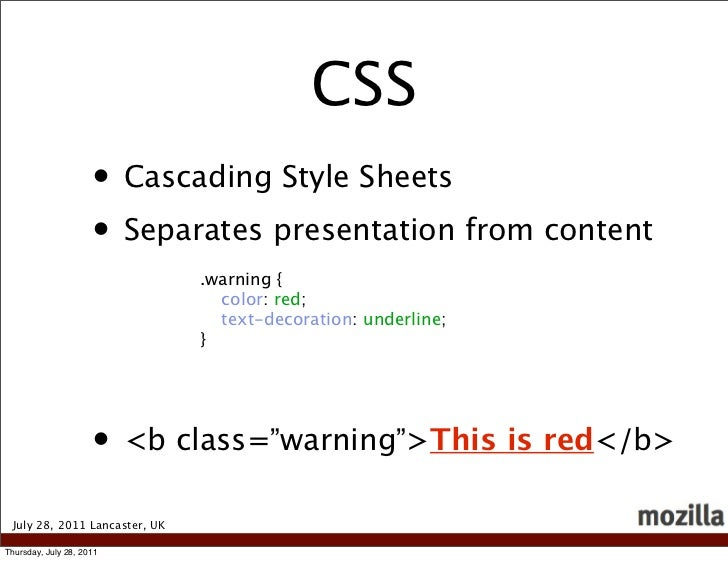 CSS                     • Cascading Style Sheets                     • Separates presentation from content                ...