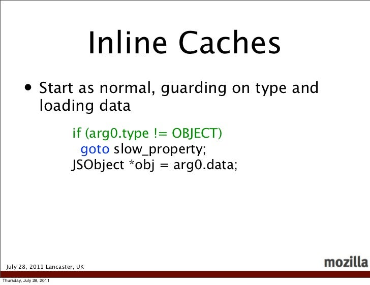 Inline Caches          • Start as normal, guarding on type and                  loading data                          if (...