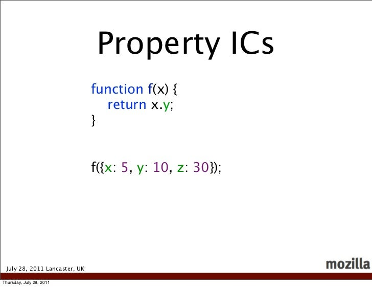 Property ICs                               function f(x) {                                 return x.y;                    ...