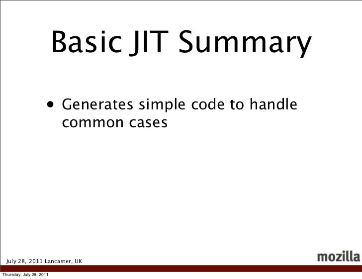 Basic JIT Summary                     • Generates simple code to handle                          common cases July 28, 201...